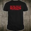 We're Not in Hawkins Anymore Shirt