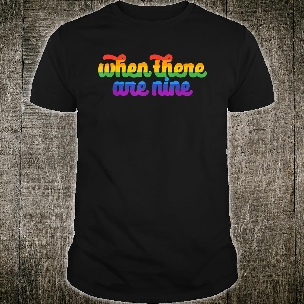 When there are Nine LGBTQ+ Flag When there are Nine Shirt
