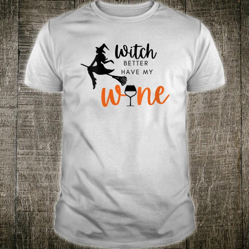 Witch Better Have My Wine Halloween Shirt