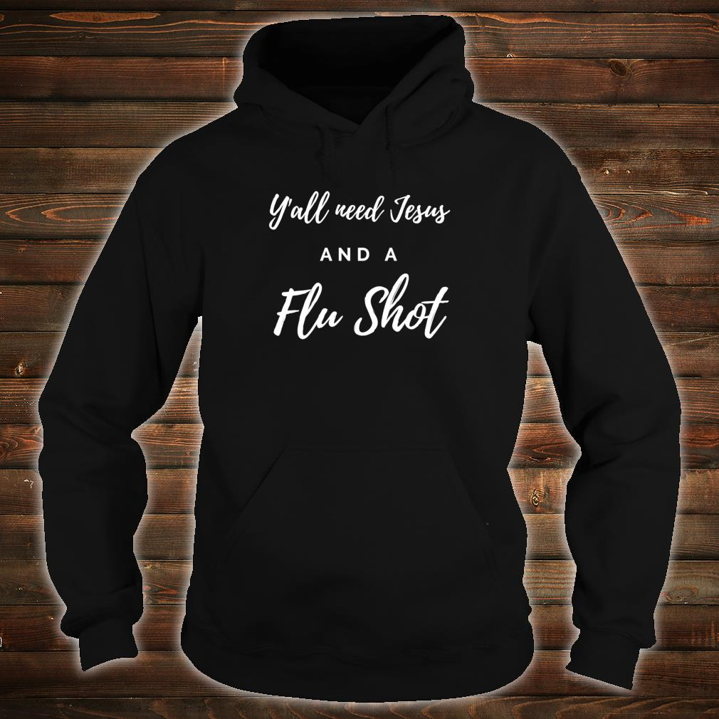 Y'all Need Jesus and a Flu Shot Shirt hoodie