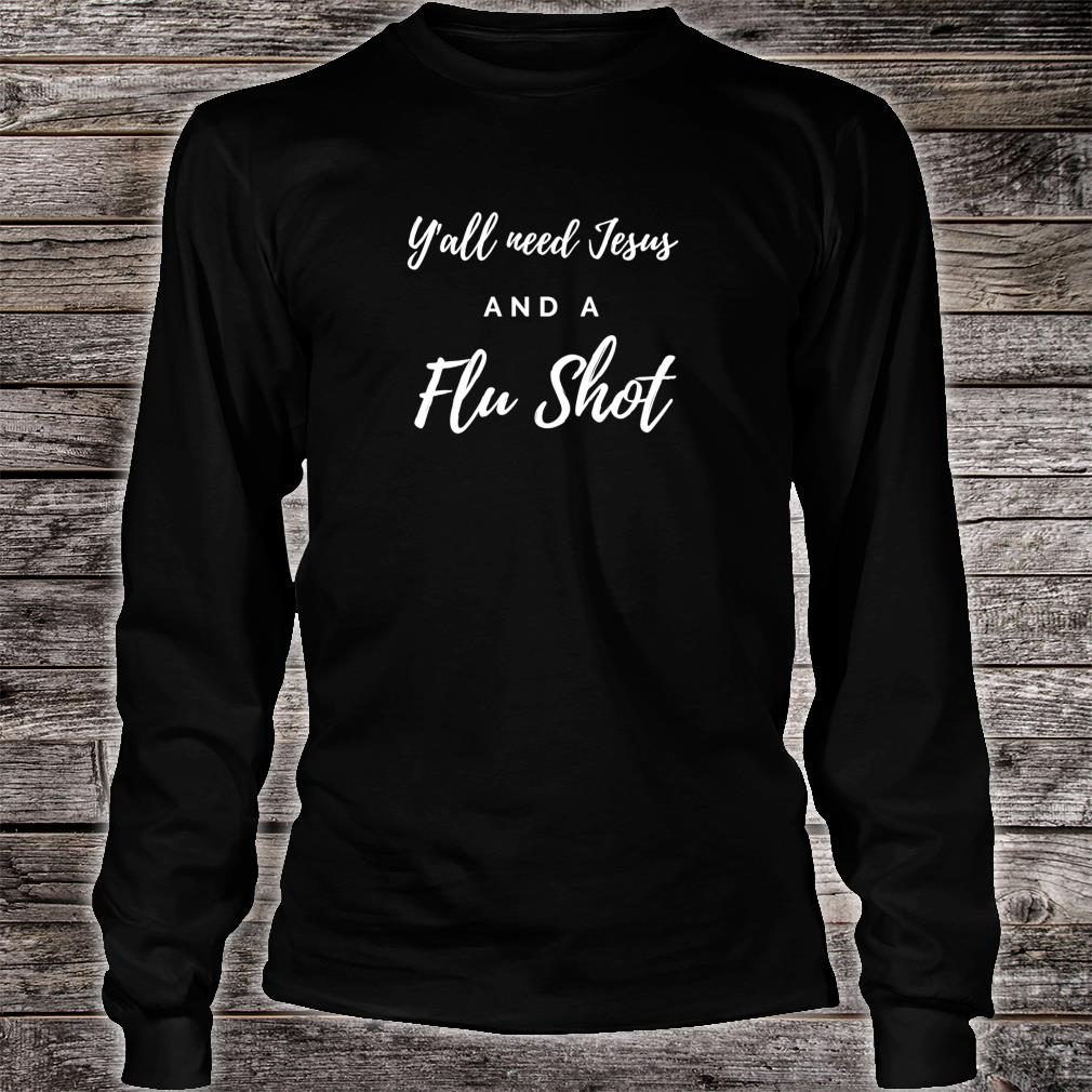 Y'all Need Jesus and a Flu Shot Shirt Long sleeved
