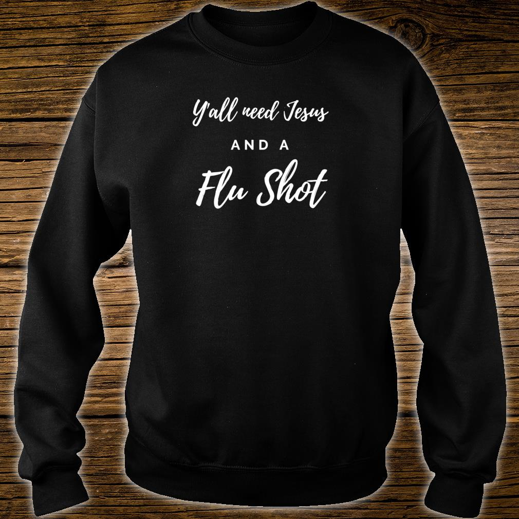 Y'all Need Jesus and a Flu Shot Shirt sweater