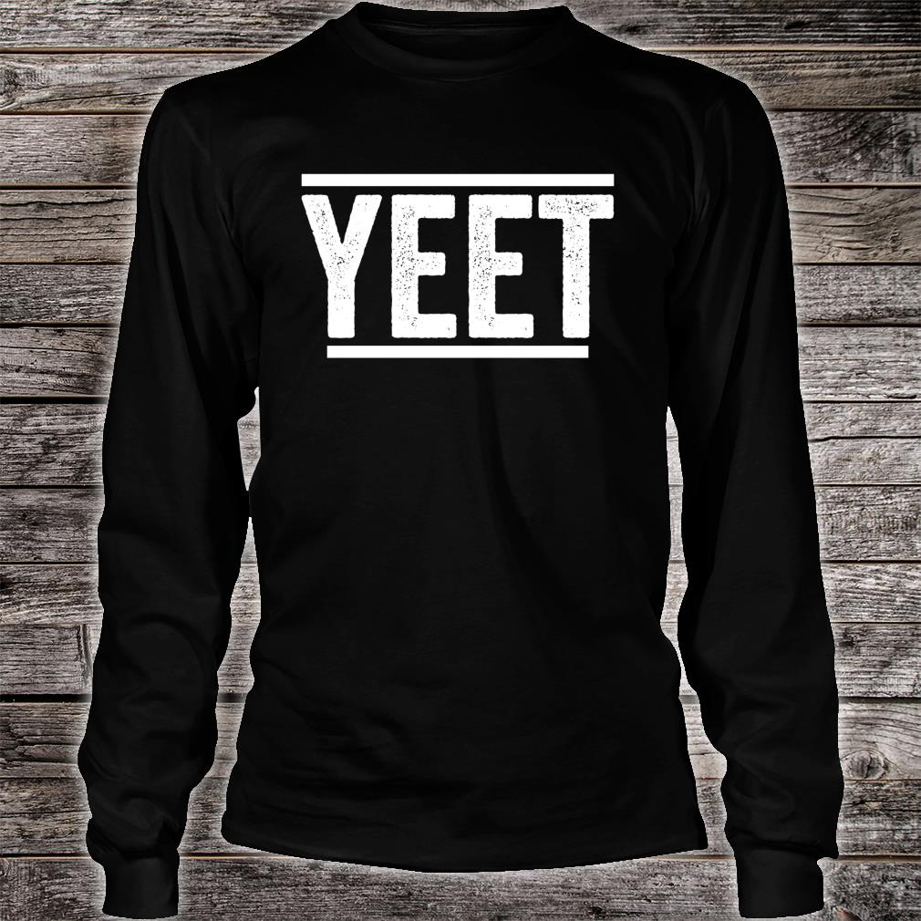 Yeet Shirt long sleeved
