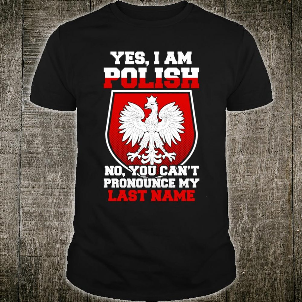 Yes, I Am Polish Proud To Be Polish Shirt