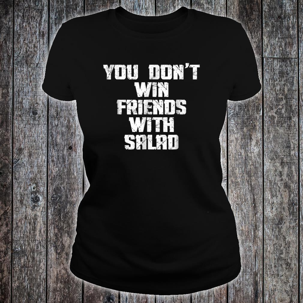 You Don't Win Friends With Salad Funny Food Sarcastic Shirt ladies tee