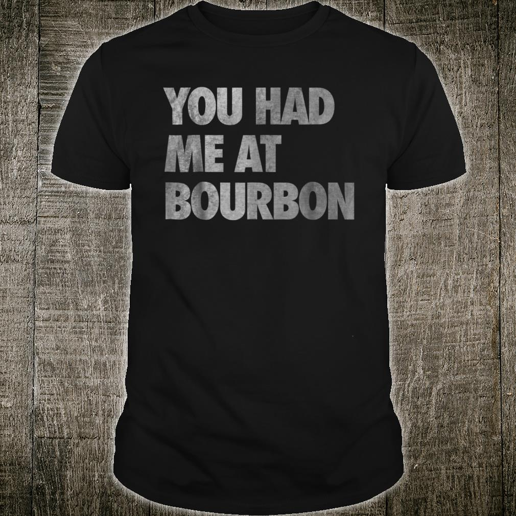 You Had Me At Bourbon Distressed Shirt