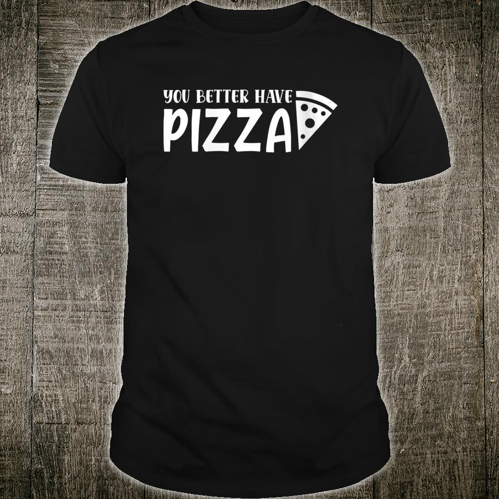 You better have pizza Shirt