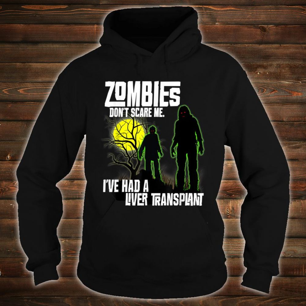 Zombies Don't Scare Me I've Had a Liver Transplant Halloween Shirt hoodie