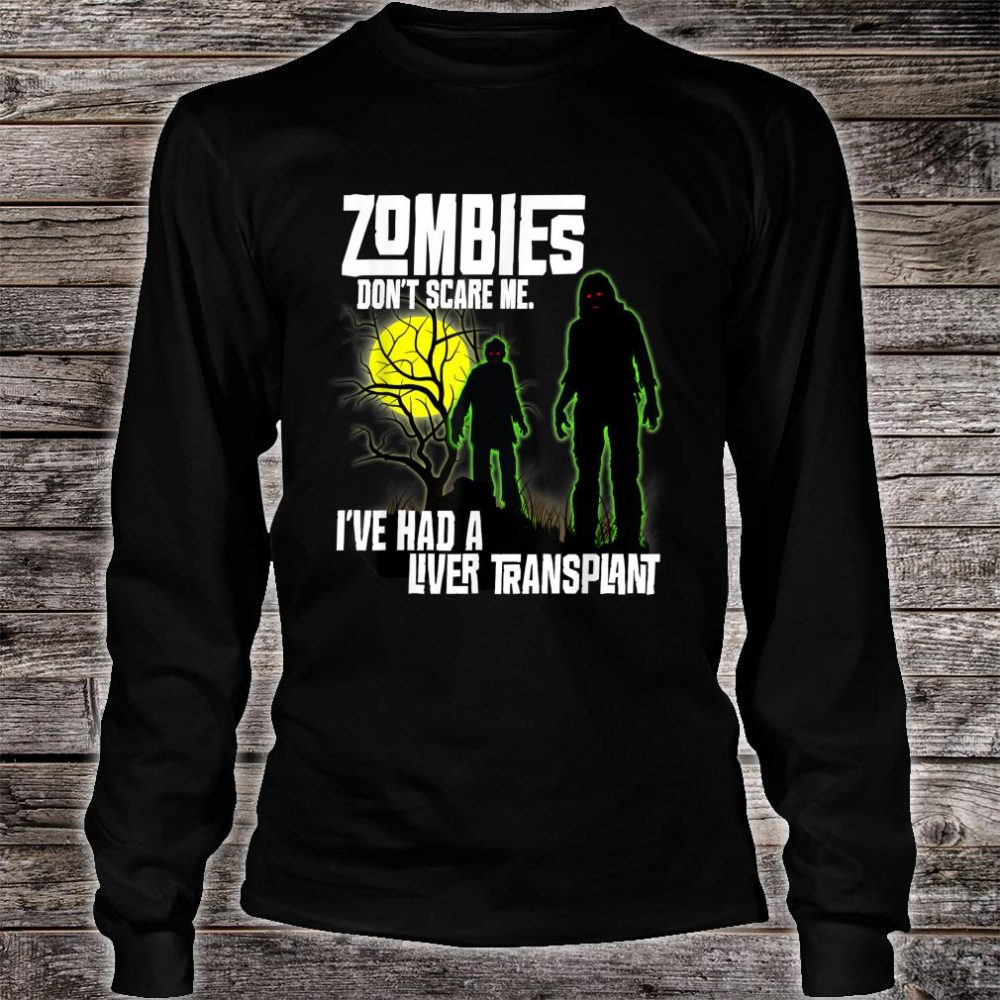 Zombies Don't Scare Me I've Had a Liver Transplant Halloween Shirt long sleeved